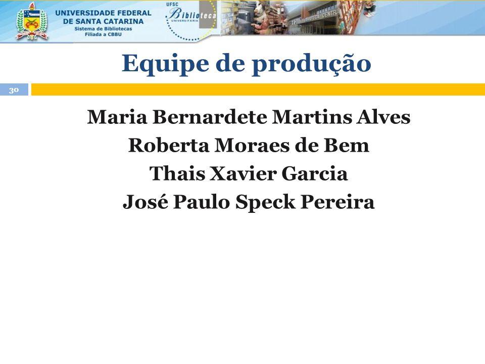 Equipe de produção Maria Bernardete Martins Alves Roberta Moraes de Bem Thais Xavier Garcia José Paulo Speck Pereira 30