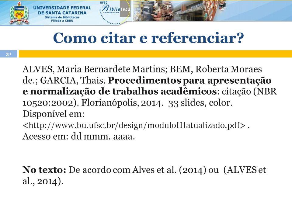 Como citar e referenciar.ALVES, Maria Bernardete Martins; BEM, Roberta Moraes de.; GARCIA, Thais.