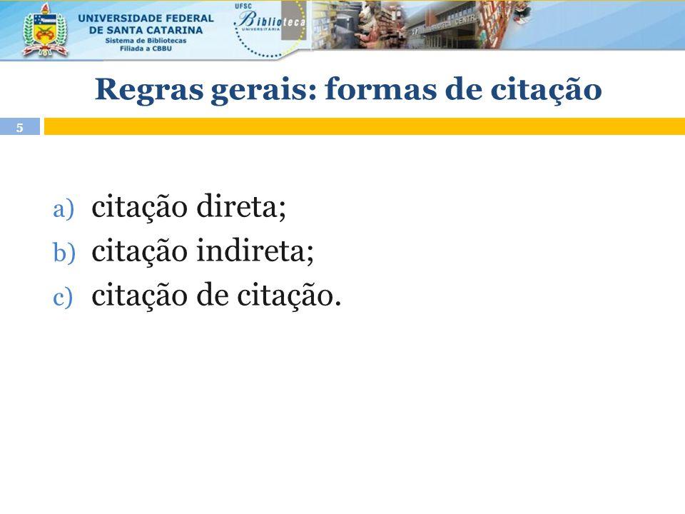 Regras gerais: formas de citação a) citação direta; b) citação indireta; c) citação de citação. 5