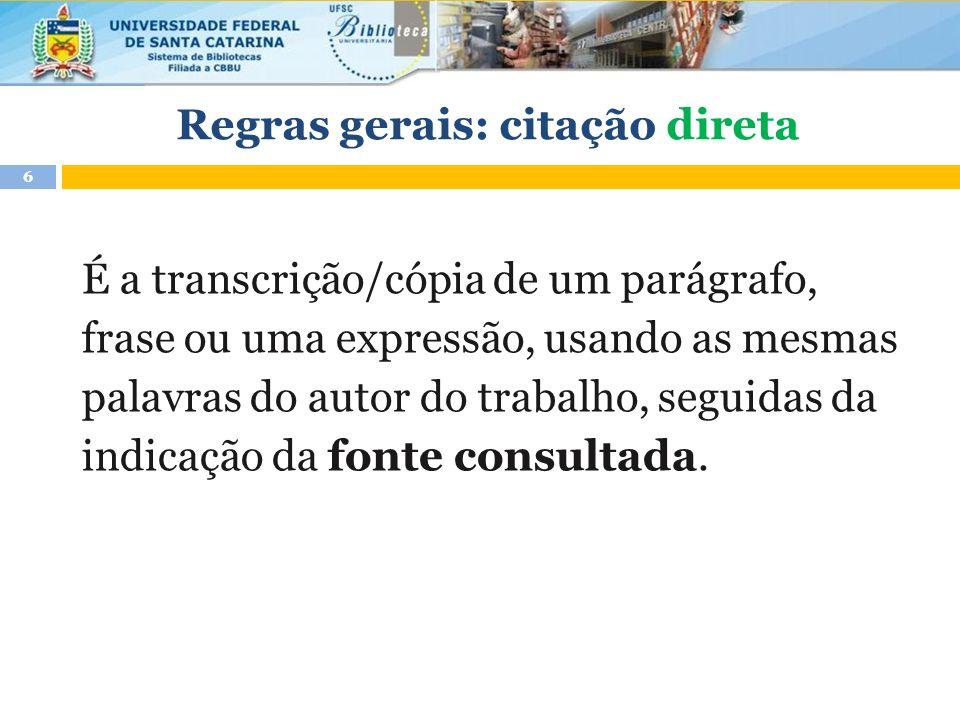 É a transcrição/cópia de um parágrafo, frase ou uma expressão, usando as mesmas palavras do autor do trabalho, seguidas da indicação da fonte consultada.