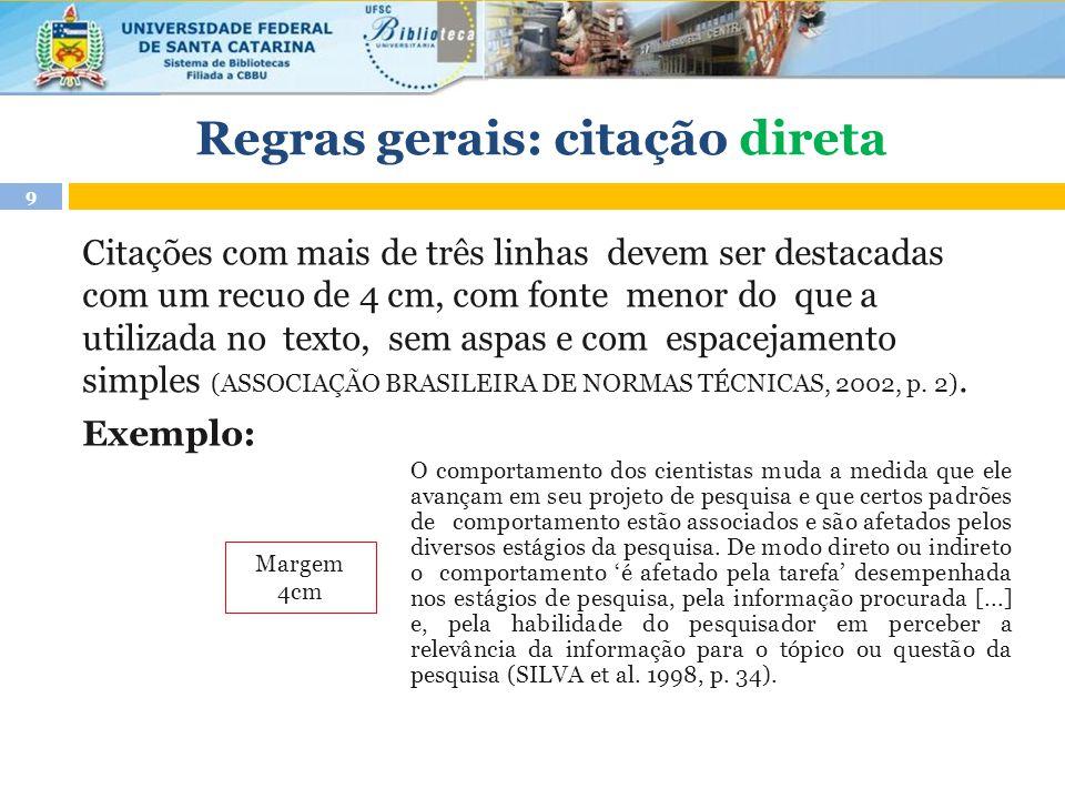 Citações com mais de três linhas devem ser destacadas com um recuo de 4 cm, com fonte menor do que a utilizada no texto, sem aspas e com espacejamento simples (ASSOCIAÇÃO BRASILEIRA DE NORMAS TÉCNICAS, 2002, p.