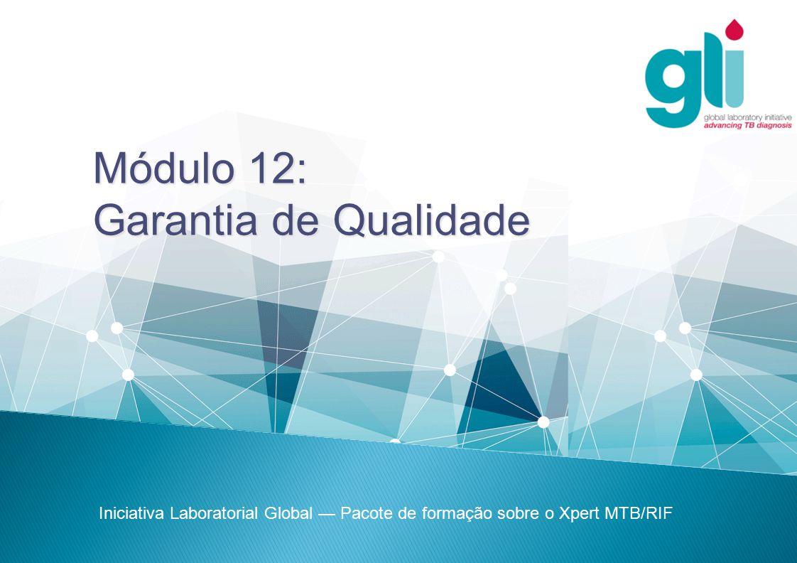 Módulo 12: Garantia de Qualidade Iniciativa Laboratorial Global — Pacote de formação sobre o Xpert MTB/RIF