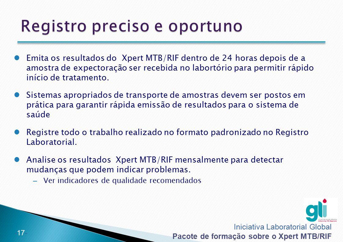 Iniciativa Laboratorial Global Pacote de formação sobre o Xpert MTB/RIF -17- Emita os resultados do Xpert MTB/RIF dentro de 24 horas depois de a amost