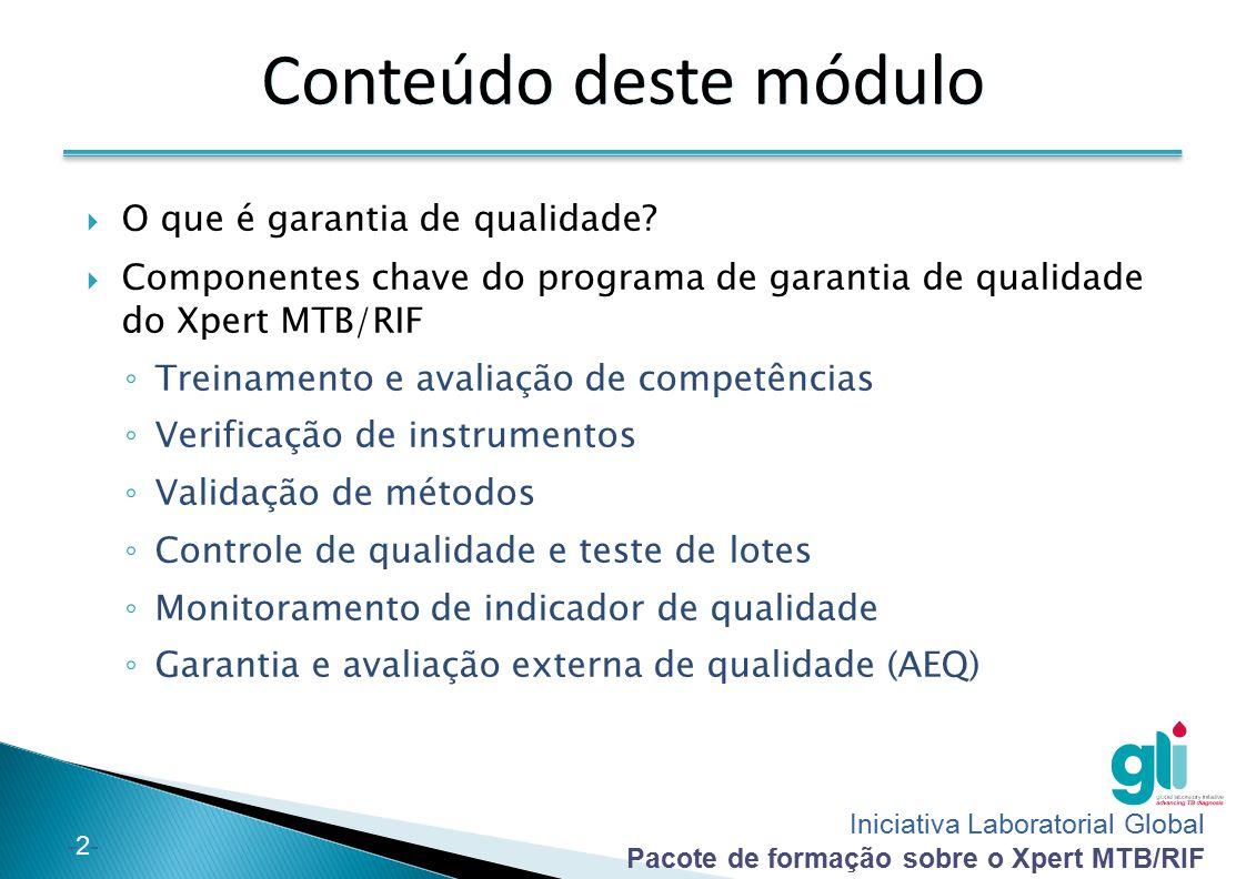 Iniciativa Laboratorial Global Pacote de formação sobre o Xpert MTB/RIF -2--2- Conteúdo deste módulo  O que é garantia de qualidade?  Componentes ch