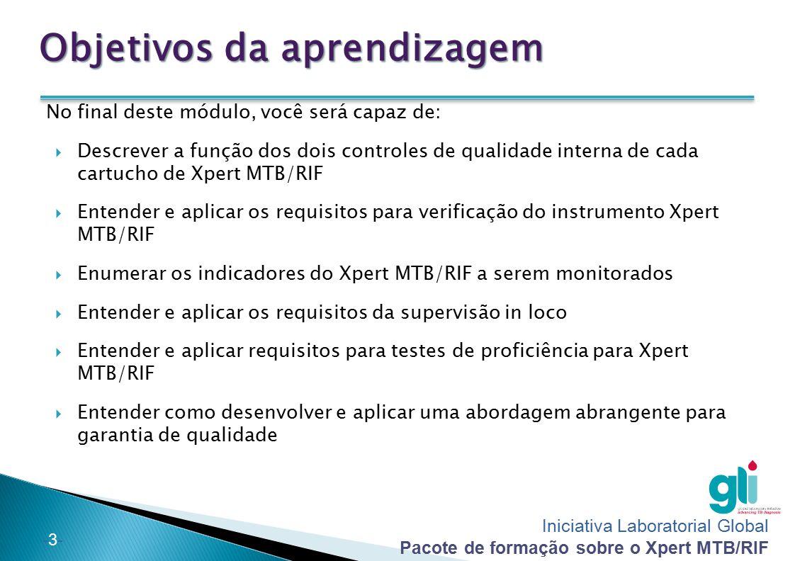 Iniciativa Laboratorial Global Pacote de formação sobre o Xpert MTB/RIF -3--3- Objetivos da aprendizagem No final deste módulo, você será capaz de: 