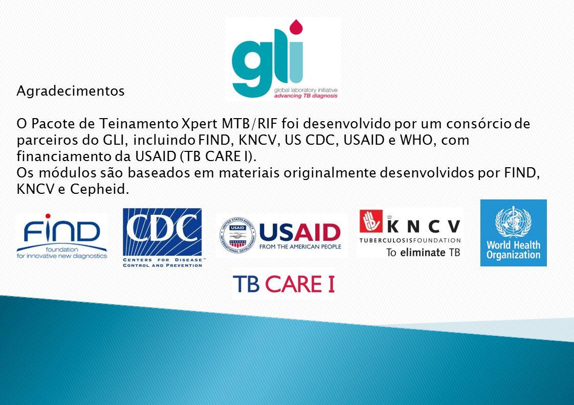Agradecimentos O Pacote de Teinamento Xpert MTB/RIF foi desenvolvido por um consórcio de parceiros do GLI, incluindo FIND, KNCV, US CDC, USAID e WHO,