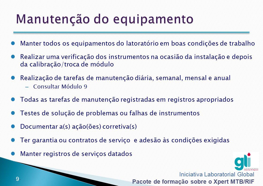 Iniciativa Laboratorial Global Pacote de formação sobre o Xpert MTB/RIF -9--9- Manter todos os equipamentos do latoratório em boas condições de trabal