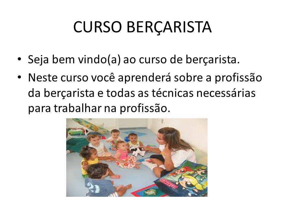 COMPREENDA A FUNÇÃO DA BERÇARISTA A berçarista é o profissional que cuida de crianças no berçário.
