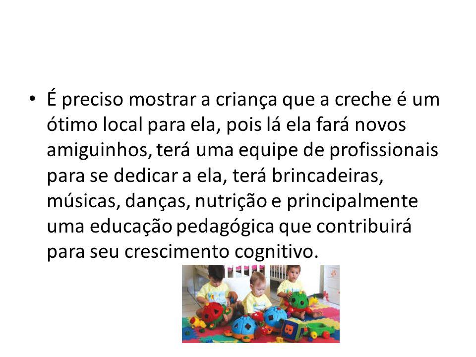 As brincadeiras e atividades da creche são de grande valor cognitivo para a criança e facilita o processo de adaptação.