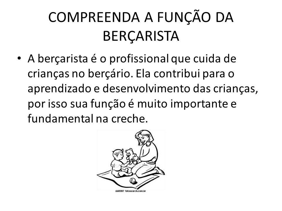 COMPREENDA A FUNÇÃO DA BERÇARISTA A berçarista é o profissional que cuida de crianças no berçário. Ela contribui para o aprendizado e desenvolvimento