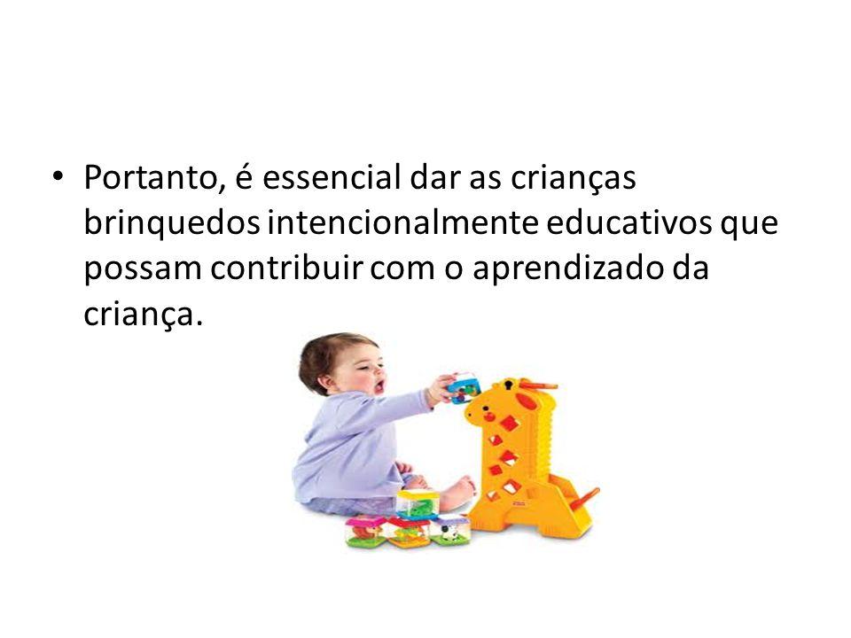 Portanto, é essencial dar as crianças brinquedos intencionalmente educativos que possam contribuir com o aprendizado da criança.