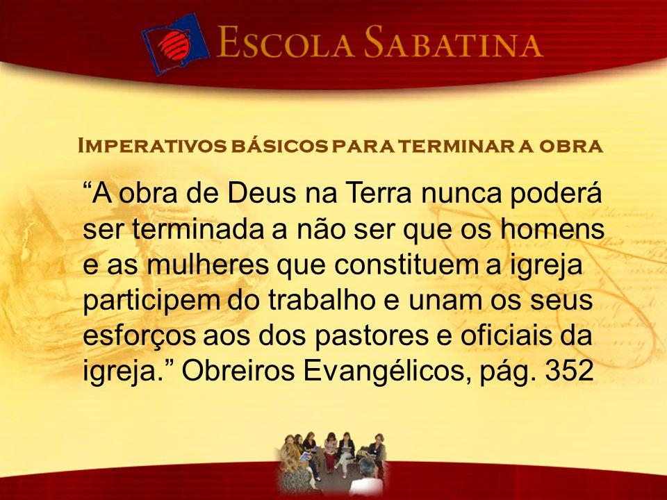 """""""A obra de Deus na Terra nunca poderá ser terminada a não ser que os homens e as mulheres que constituem a igreja participem do trabalho e unam os seu"""
