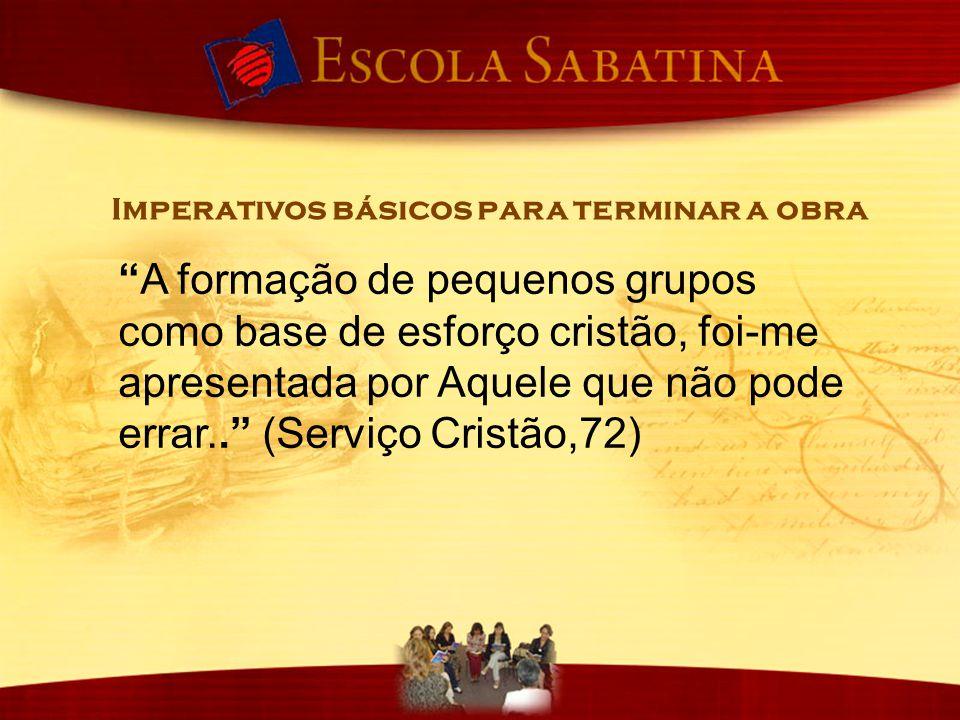 """""""A formação de pequenos grupos como base de esforço cristão, foi-me apresentada por Aquele que não pode errar.."""" (Serviço Cristão,72) Imperativos bási"""