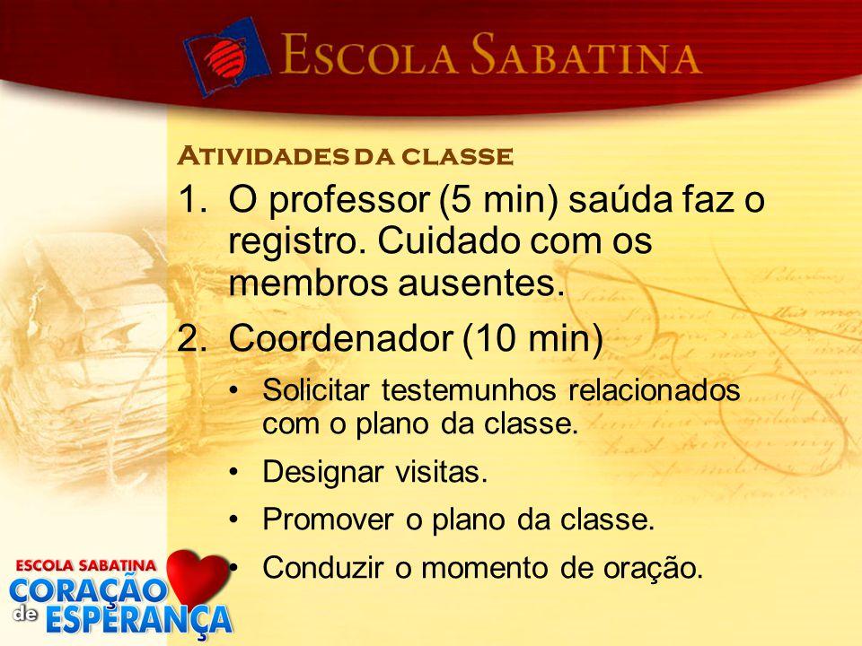 Atividades da classe 1.O professor (5 min) saúda faz o registro. Cuidado com os membros ausentes. 2.Coordenador (10 min) Solicitar testemunhos relacio