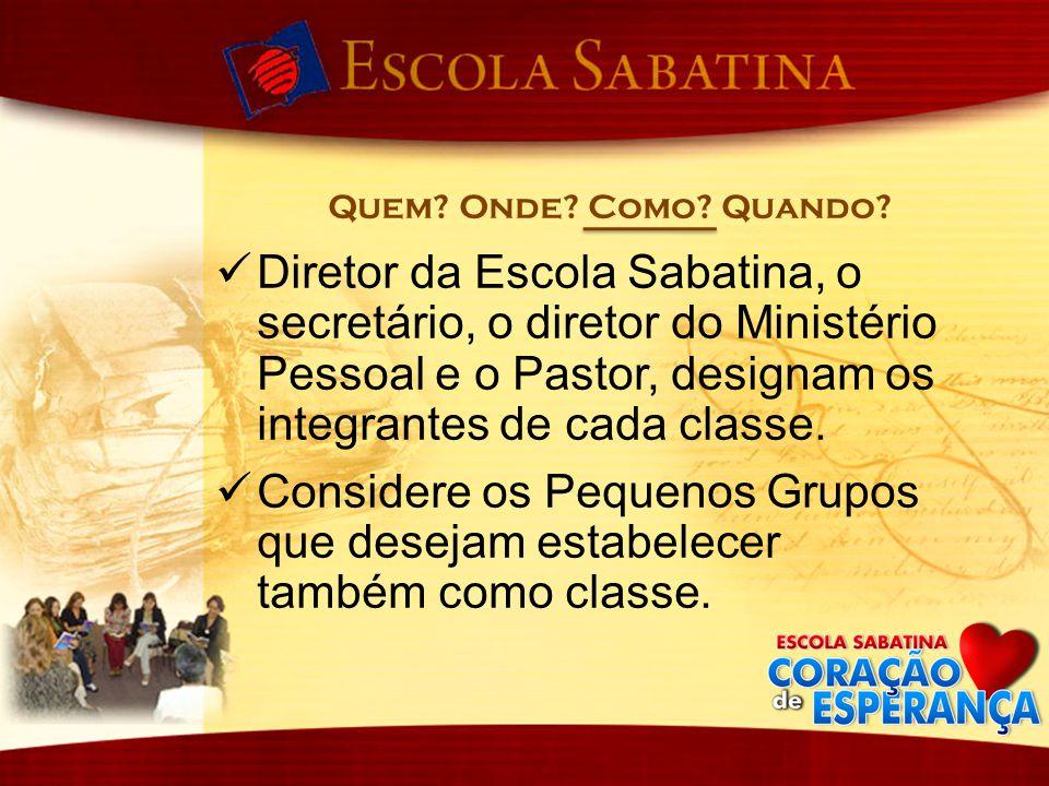 Diretor da Escola Sabatina, o secretário, o diretor do Ministério Pessoal e o Pastor, designam os integrantes de cada classe. Considere os Pequenos Gr