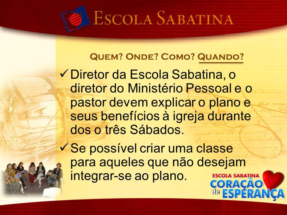 Diretor da Escola Sabatina, o diretor do Ministério Pessoal e o pastor devem explicar o plano e seus benefícios à igreja durante dos o três Sábados. S