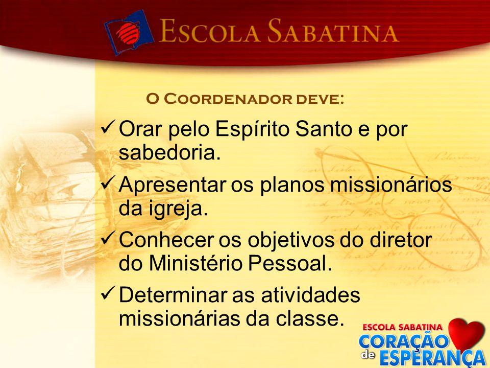 Orar pelo Espírito Santo e por sabedoria. Apresentar os planos missionários da igreja. Conhecer os objetivos do diretor do Ministério Pessoal. Determi