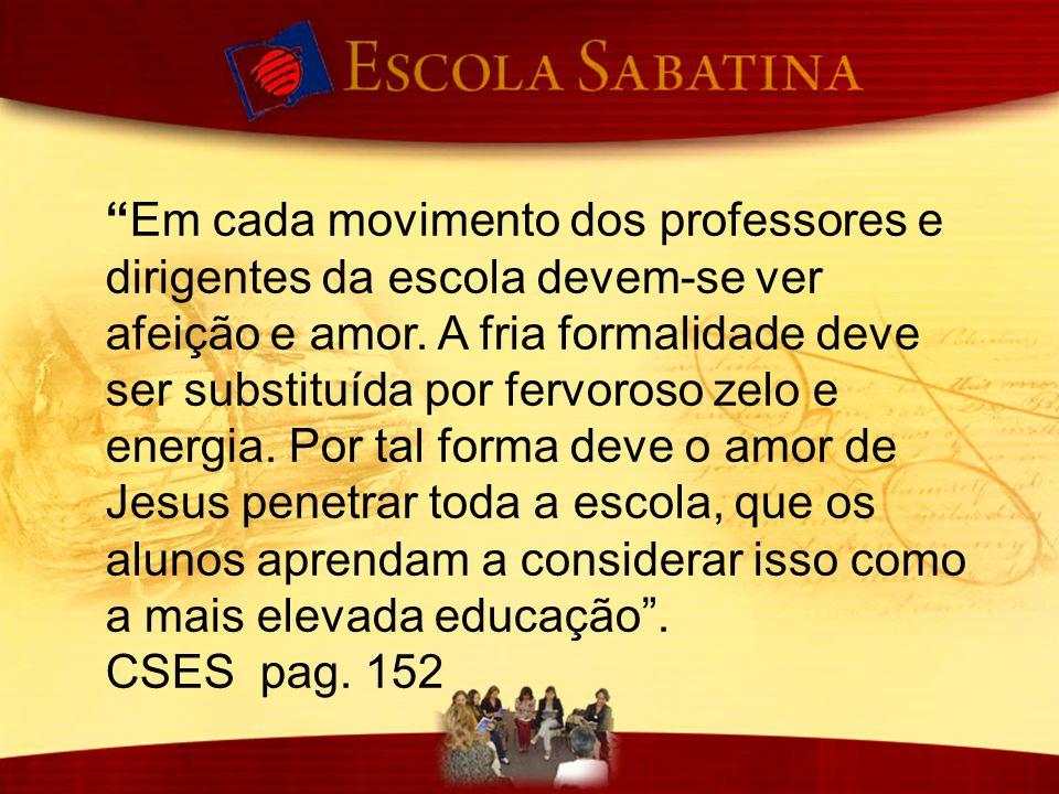 Quão triste é pensar que na Escola Sabatina se faz grande soma de trabalho maquinal, ao passo que é pequena a evidência de haver transformação moral na alma dos que ensinam e dos que são ensinados CSES 67