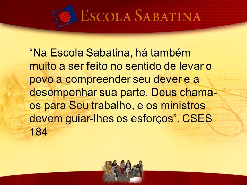 """""""Na Escola Sabatina, há também muito a ser feito no sentido de levar o povo a compreender seu dever e a desempenhar sua parte. Deus chama- os para Seu"""