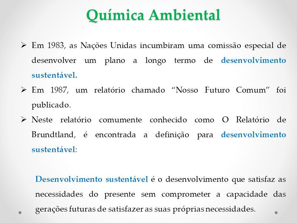Química Ambiental  Em 1983, as Nações Unidas incumbiram uma comissão especial de desenvolver um plano a longo termo de desenvolvimento sustentável. 