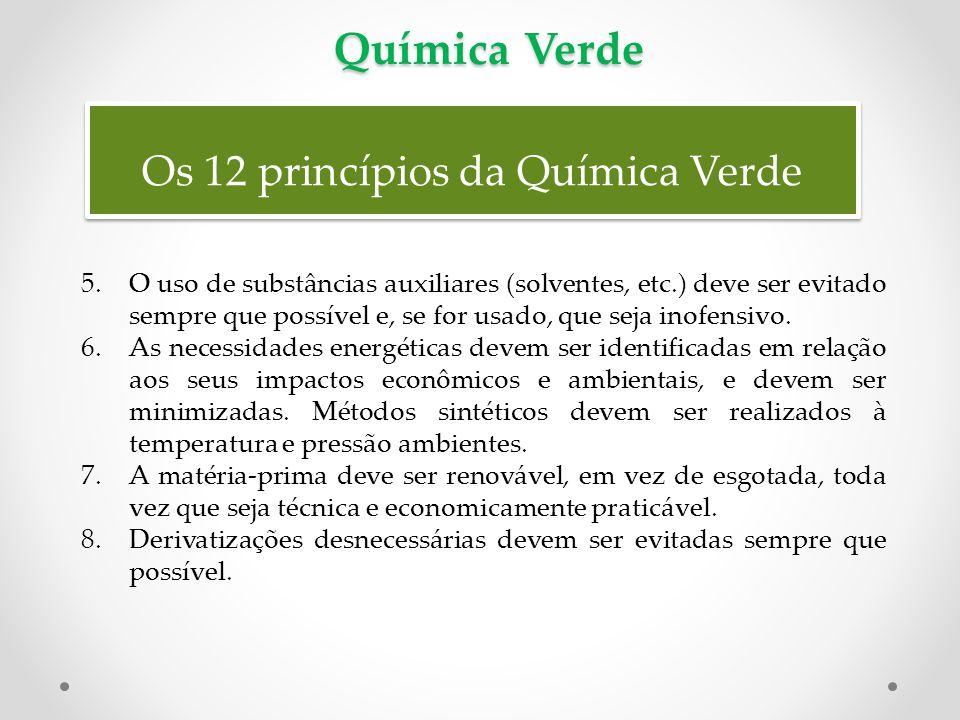 Química Verde Os 12 princípios da Química Verde 5.O uso de substâncias auxiliares (solventes, etc.) deve ser evitado sempre que possível e, se for usa