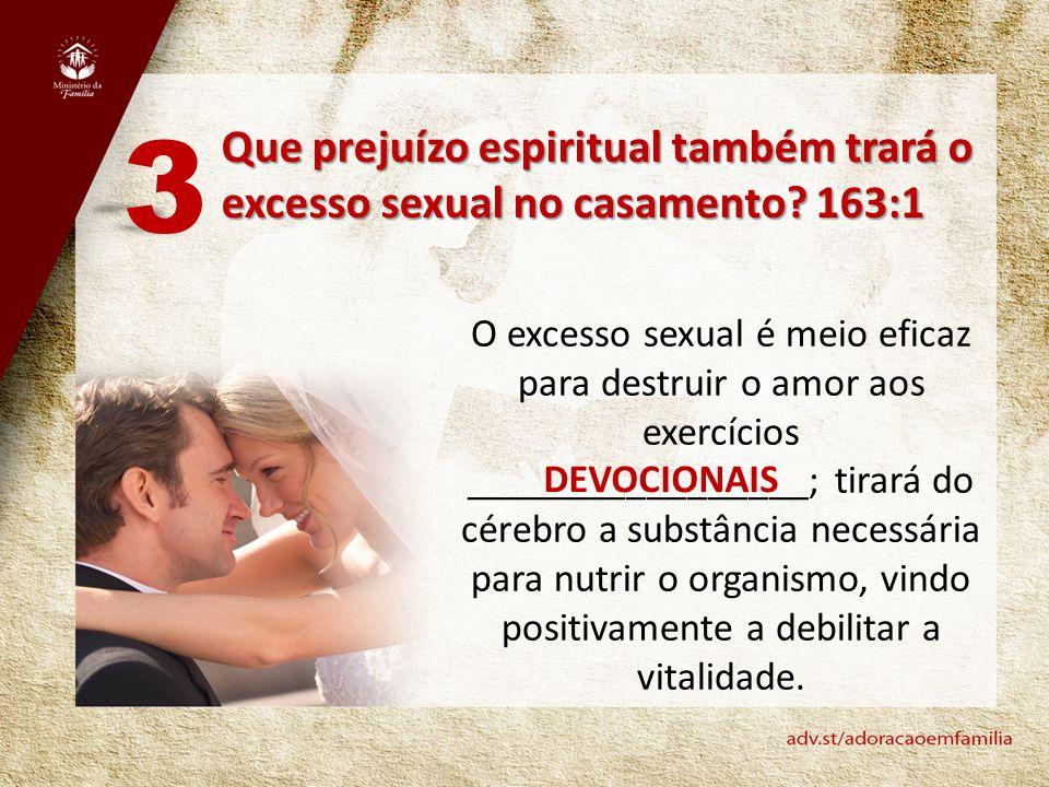 Que prejuízo espiritual também trará o excesso sexual no casamento? 163:1 3 O excesso sexual é meio eficaz para destruir o amor aos exercícios _______