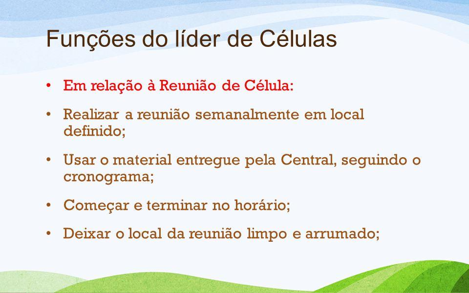 Funções do líder de Células Em relação à Reunião de Célula: Realizar a reunião semanalmente em local definido; Usar o material entregue pela Central,