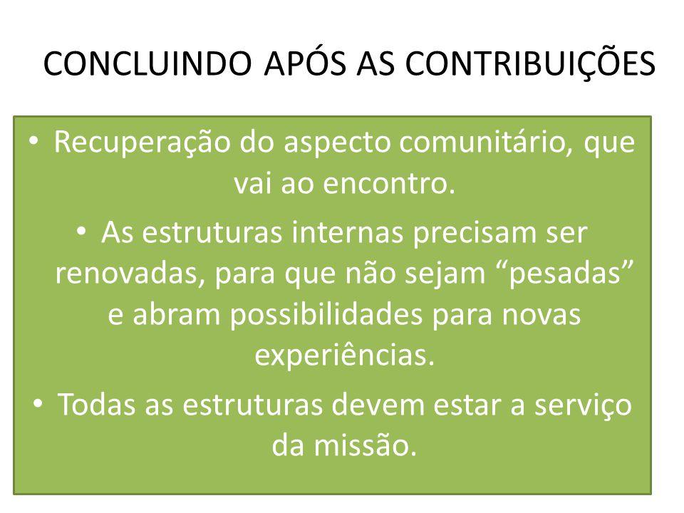 CONCLUINDO APÓS AS CONTRIBUIÇÕES Recuperação do aspecto comunitário, que vai ao encontro. As estruturas internas precisam ser renovadas, para que não