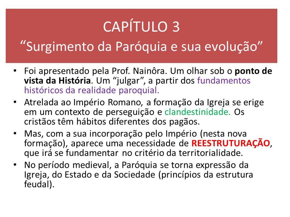 """CAPÍTULO 3 """" Surgimento da Paróquia e sua evolução"""" Foi apresentado pela Prof. Nainôra. Um olhar sob o ponto de vista da História. Um """"julgar"""", a part"""