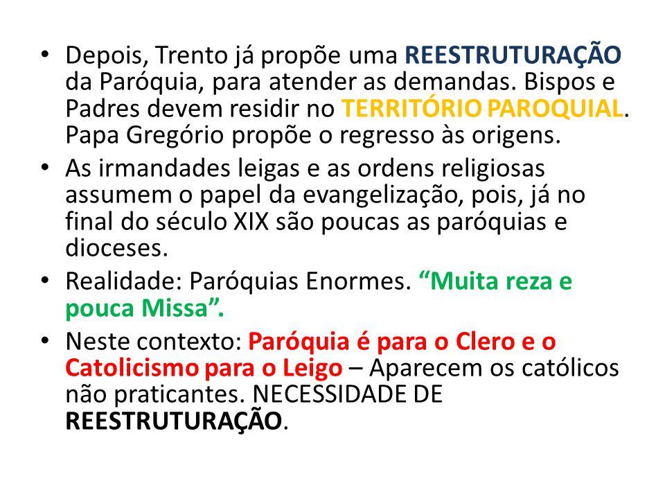 Depois, Trento já propõe uma REESTRUTURAÇÃO da Paróquia, para atender as demandas. Bispos e Padres devem residir no TERRITÓRIO PAROQUIAL. Papa Gregóri