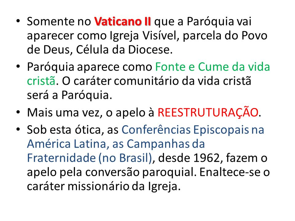 Vaticano II Somente no Vaticano II que a Paróquia vai aparecer como Igreja Visível, parcela do Povo de Deus, Célula da Diocese. Paróquia aparece como