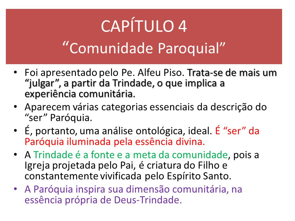 """CAPÍTULO 4 """" Comunidade Paroquial"""" Trata-se de mais um """"julgar"""", a partir da Trindade, o que implica a experiência comunitária. Foi apresentado pelo P"""