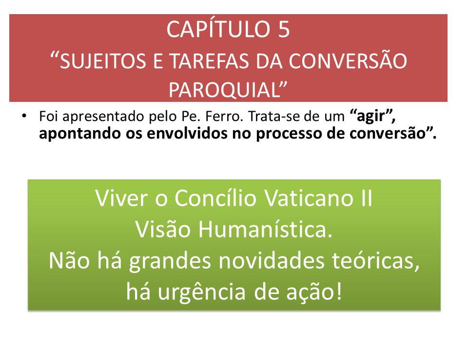 """CAPÍTULO 5 """" SUJEITOS E TAREFAS DA CONVERSÃO PAROQUIAL"""" Foi apresentado pelo Pe. Ferro. Trata-se de um """"agir"""", apontando os envolvidos no processo de"""