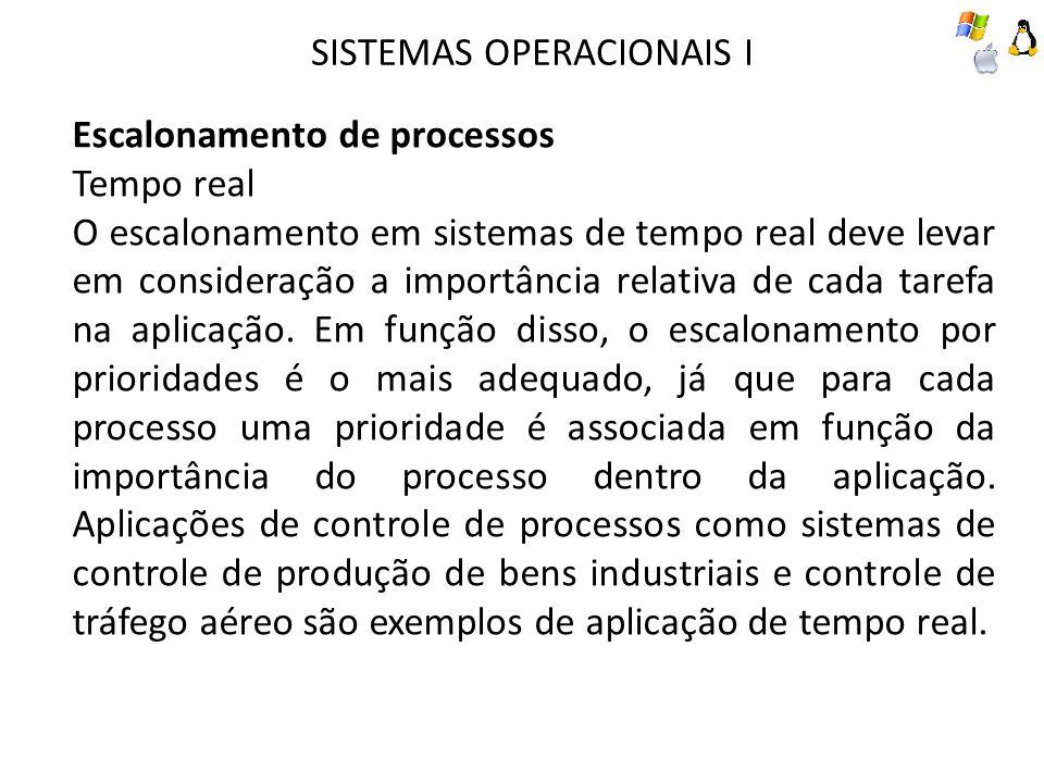 Escalonamento de processos Tempo real O escalonamento em sistemas de tempo real deve levar em consideração a importância relativa de cada tarefa na aplicação.