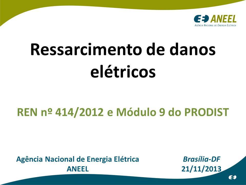 Agência Nacional de Energia Elétrica ANEEL Brasília-DF 21/11/2013 Ressarcimento de danos elétricos REN nº 414/2012 e Módulo 9 do PRODIST