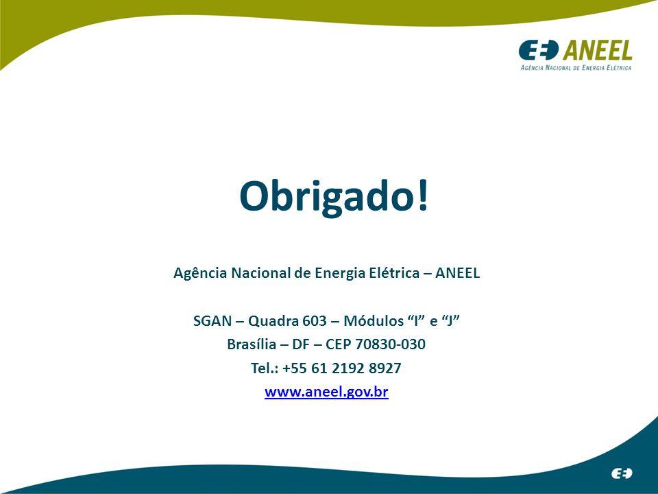 "Obrigado! Agência Nacional de Energia Elétrica – ANEEL SGAN – Quadra 603 – Módulos ""I"" e ""J"" Brasília – DF – CEP 70830-030 Tel.: +55 61 2192 8927 www."
