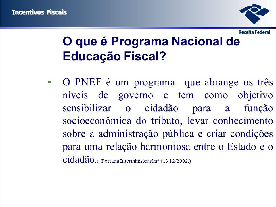 O PNEF é um programa que abrange os três níveis de governo e tem como objetivo sensibilizar o cidadão para a função socioeconômica do tributo, levar c