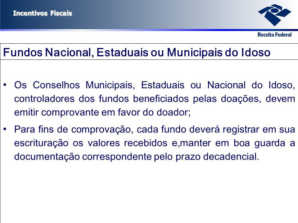 Incentivos Fiscais Fundos Nacional, Estaduais ou Municipais do Idoso Os Conselhos Municipais, Estaduais ou Nacional do Idoso, controladores dos fundos