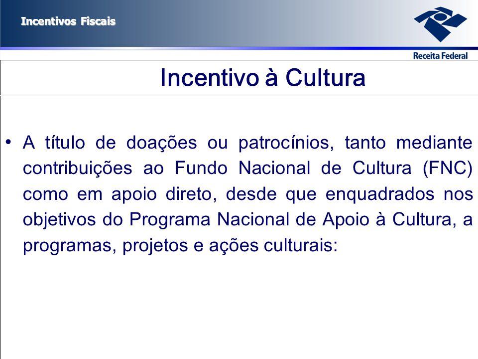 Incentivos Fiscais Incentivo à Cultura A título de doações ou patrocínios, tanto mediante contribuições ao Fundo Nacional de Cultura (FNC) como em apo