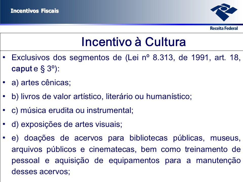 Incentivos Fiscais Incentivo à Cultura Exclusivos dos segmentos de (Lei nº 8.313, de 1991, art. 18, caput e § 3º): a) artes cênicas; b) livros de valo