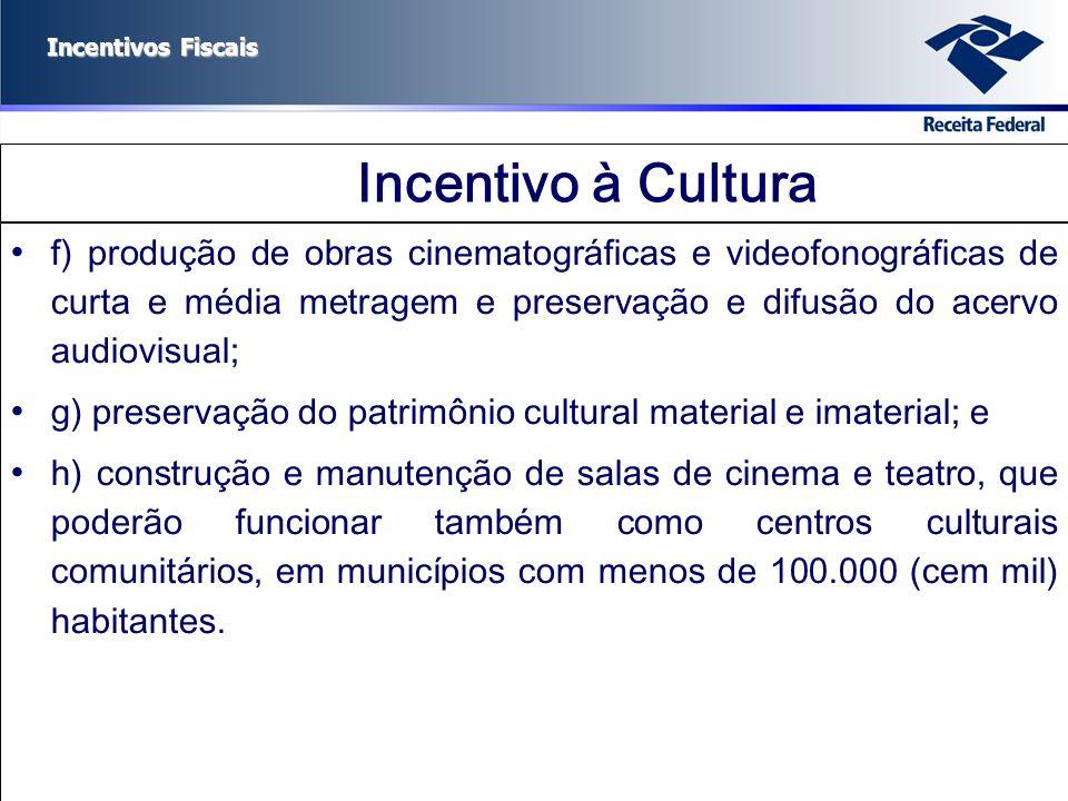 Incentivos Fiscais Incentivo à Cultura f) produção de obras cinematográficas e videofonográficas de curta e média metragem e preservação e difusão do