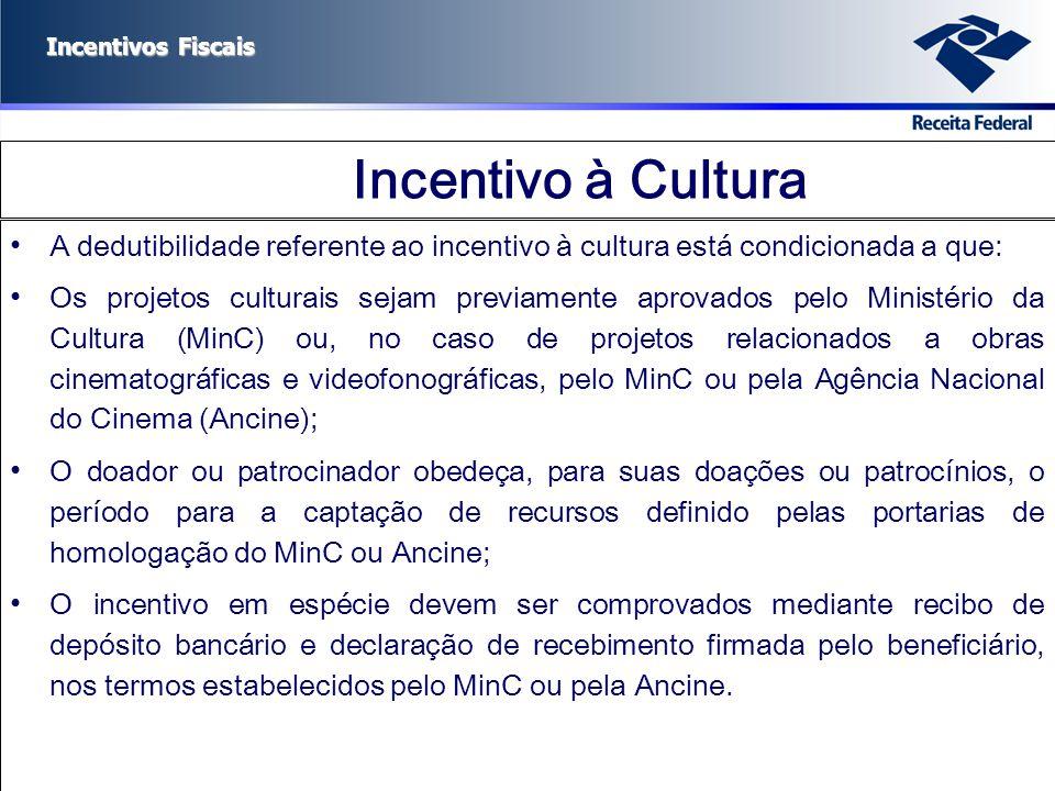 Incentivos Fiscais Incentivo à Cultura A dedutibilidade referente ao incentivo à cultura está condicionada a que: Os projetos culturais sejam previame