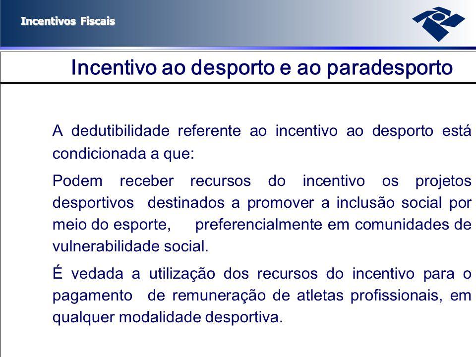 Incentivos Fiscais Incentivo ao desporto e ao paradesporto A dedutibilidade referente ao incentivo ao desporto está condicionada a que: Podem receber