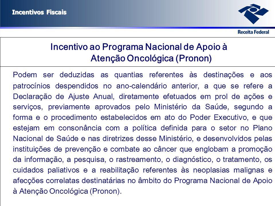 Incentivos Fiscais Incentivo ao Programa Nacional de Apoio à Atenção Oncológica (Pronon) Podem ser deduzidas as quantias referentes às destinações e a