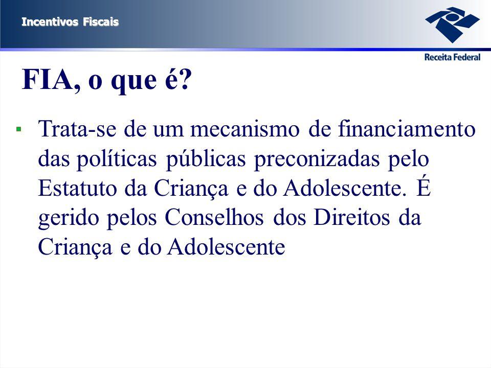 Incentivos Fiscais FIA, o que é? Trata-se de um mecanismo de financiamento das políticas públicas preconizadas pelo Estatuto da Criança e do Adolescen