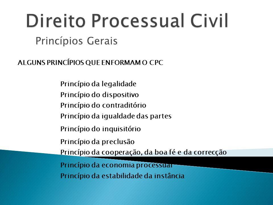 Princípios Gerais ALGUNS PRINCÍPIOS QUE ENFORMAM O CPC Princípio da legalidade Princípio do dispositivo Princípio do contraditório Princípio da iguald