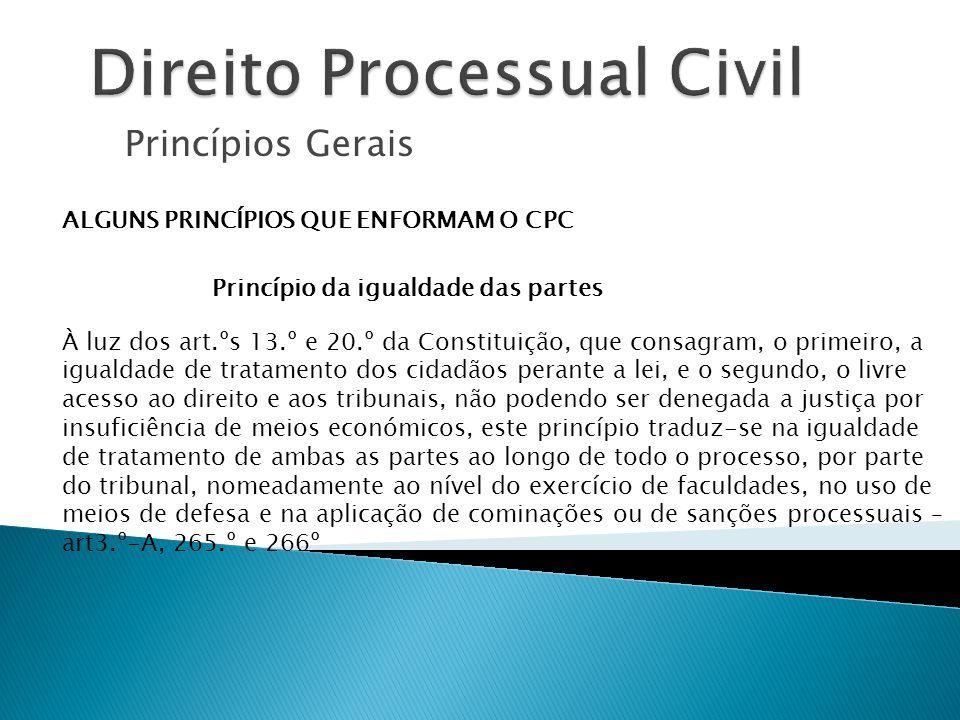 Princípios Gerais ALGUNS PRINCÍPIOS QUE ENFORMAM O CPC Princípio da igualdade das partes À luz dos art.ºs 13.º e 20.º da Constituição, que consagram,