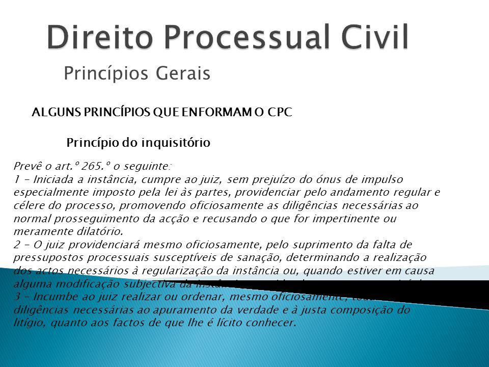 Princípios Gerais ALGUNS PRINCÍPIOS QUE ENFORMAM O CPC Princípio do inquisitório Prevê o art.º 265.º o seguinte: 1 - Iniciada a instância, cumpre ao j