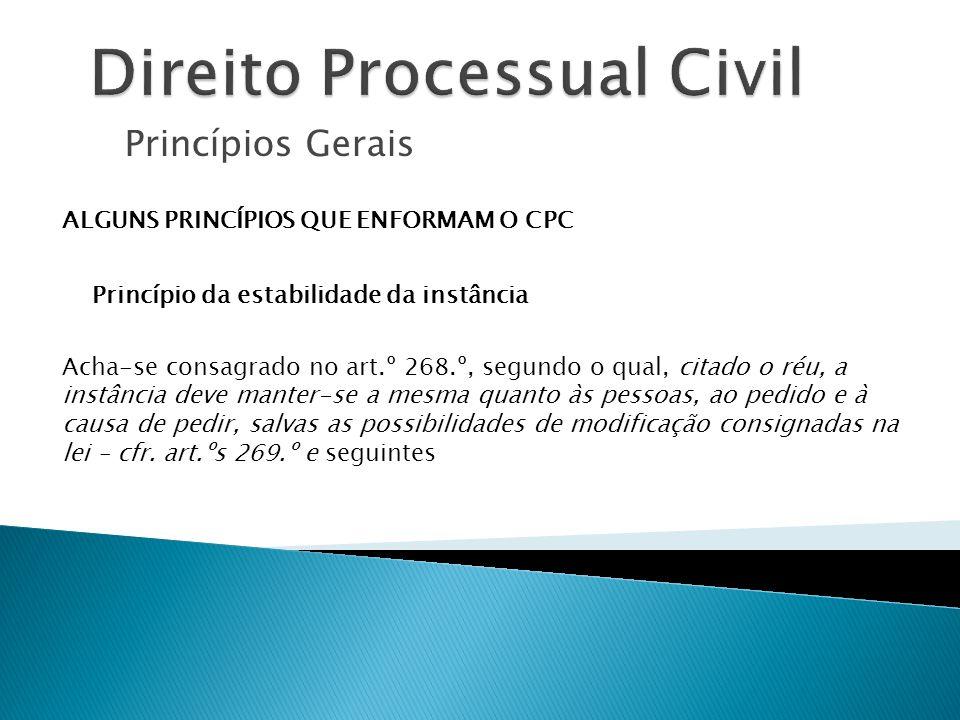 Princípios Gerais ALGUNS PRINCÍPIOS QUE ENFORMAM O CPC Princípio da estabilidade da instância Acha-se consagrado no art.º 268.º, segundo o qual, citad