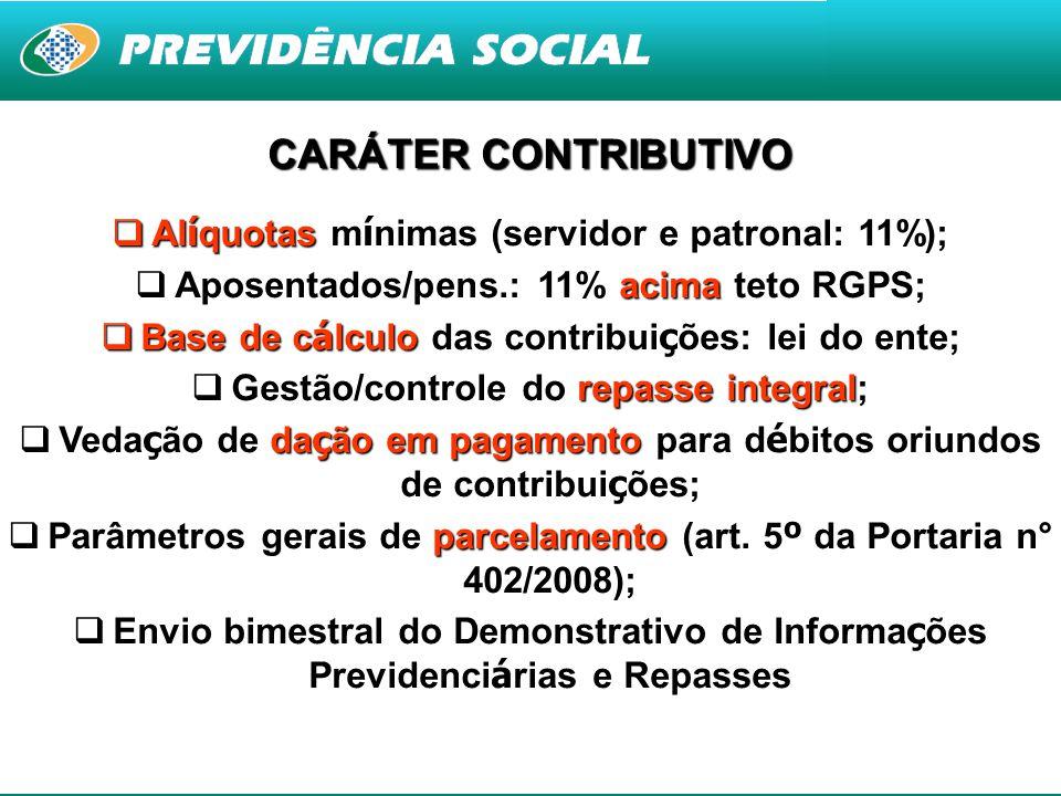 24 CARÁTER CONTRIBUTIVO  Al í quotas m í nimas (servidor e patronal: 11%);  Aposentados/pens.: 11% acima teto RGPS;  Base de c á lculo das contribu